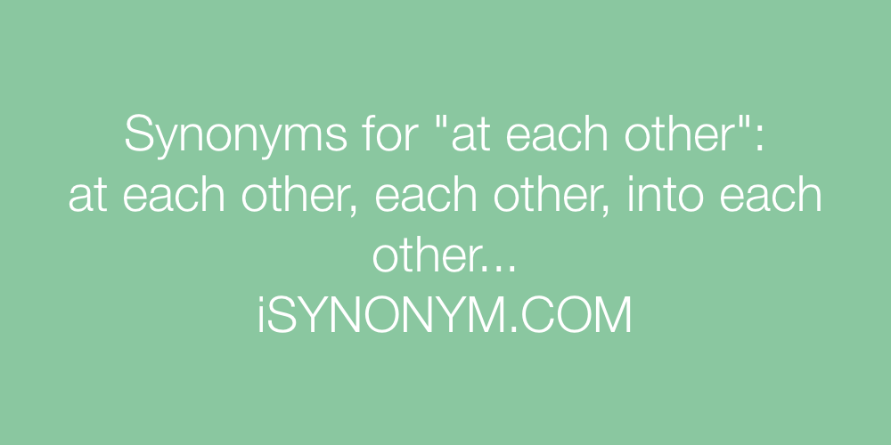 Synonyms at each other