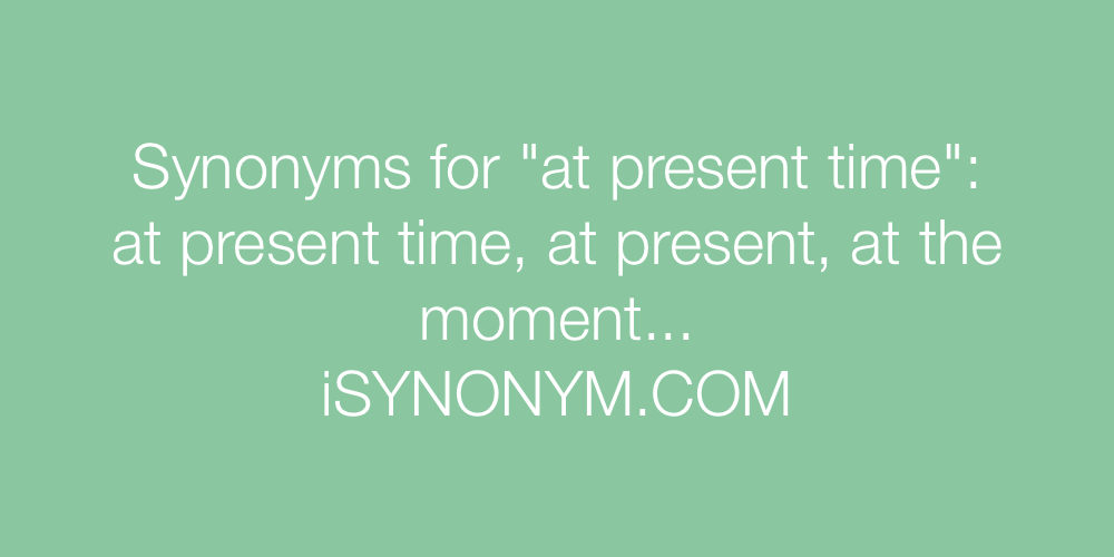 Synonyms at present time