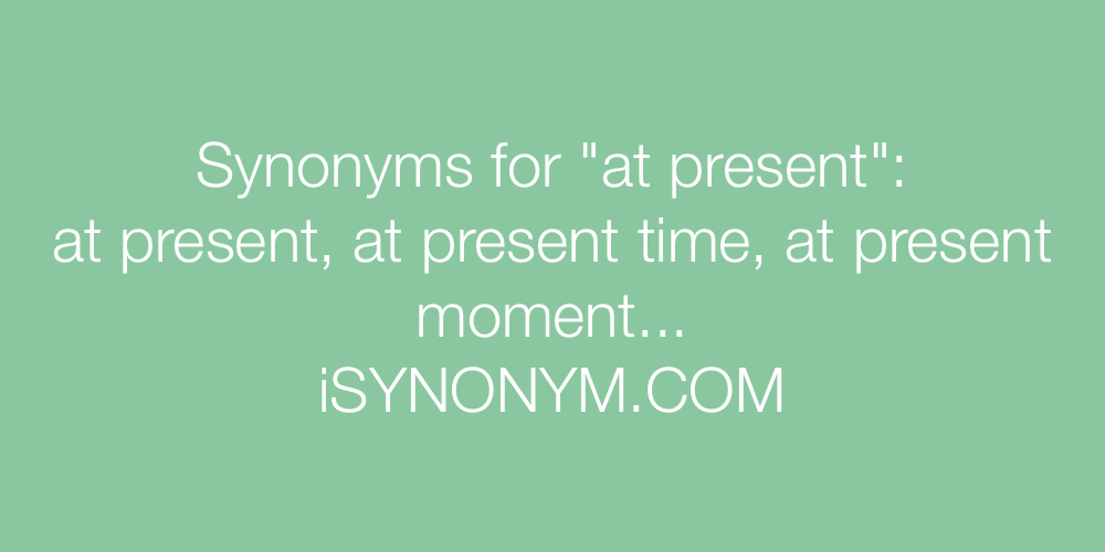 Synonyms at present