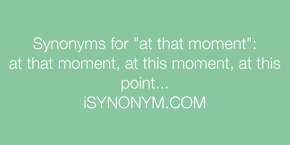 Synonyms at that moment