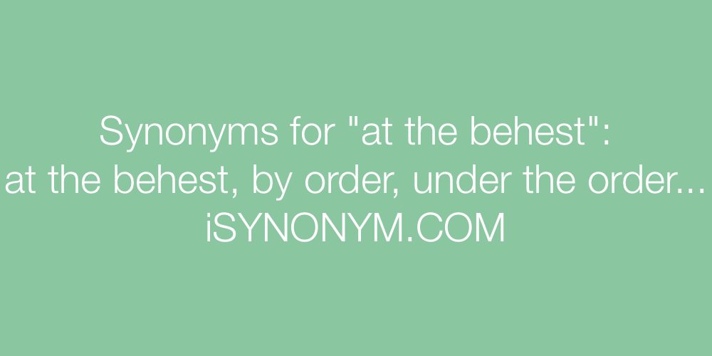 Synonyms at the behest