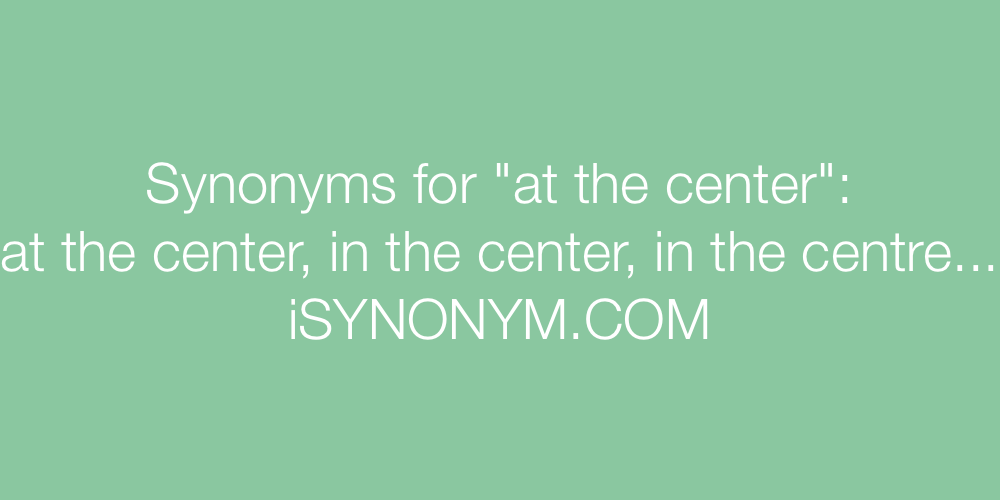 Synonyms at the center