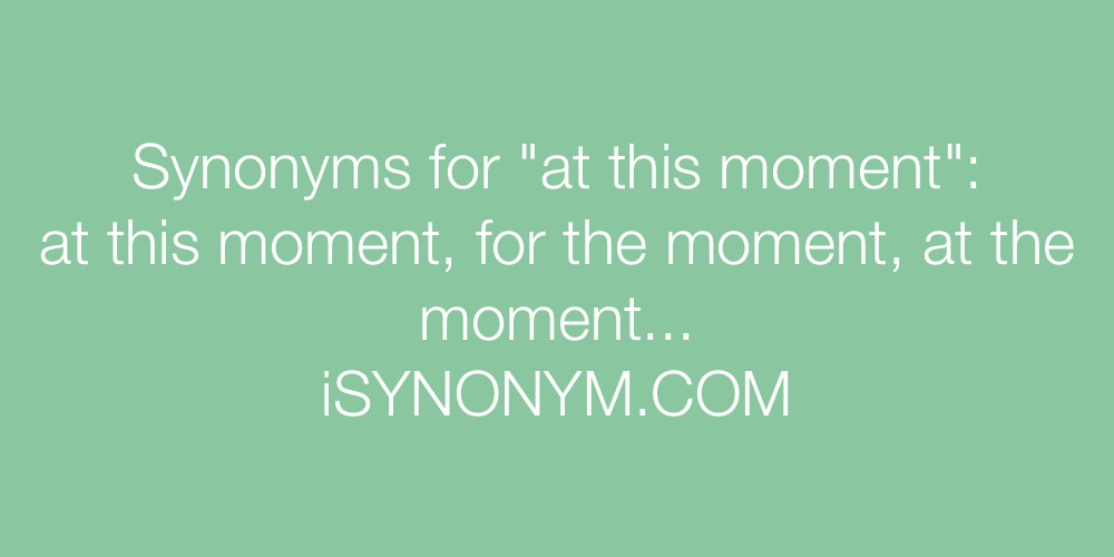 Synonyms at this moment