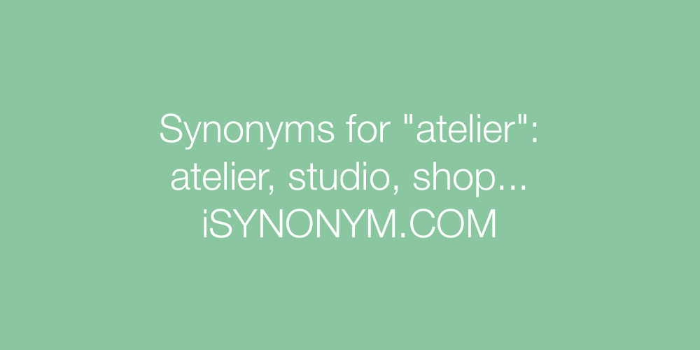 Synonyms atelier