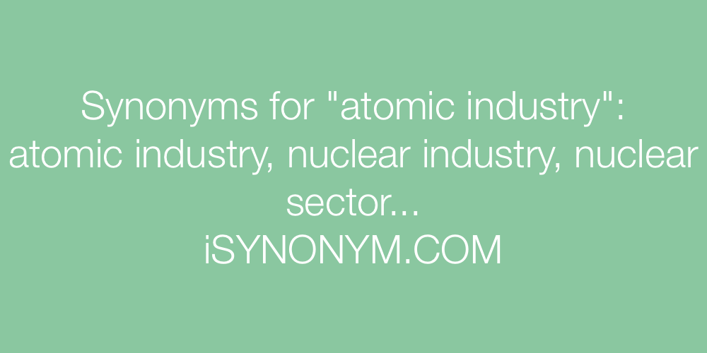 Synonyms atomic industry