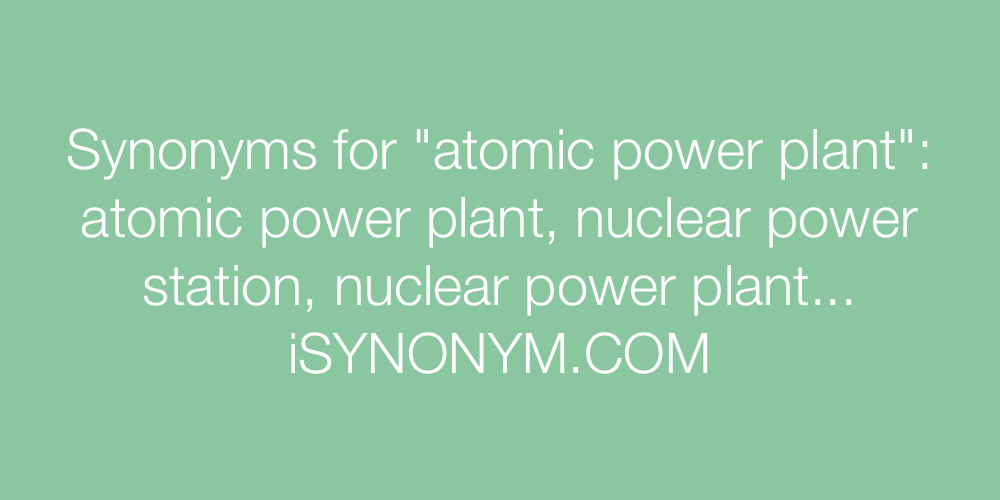Synonyms atomic power plant