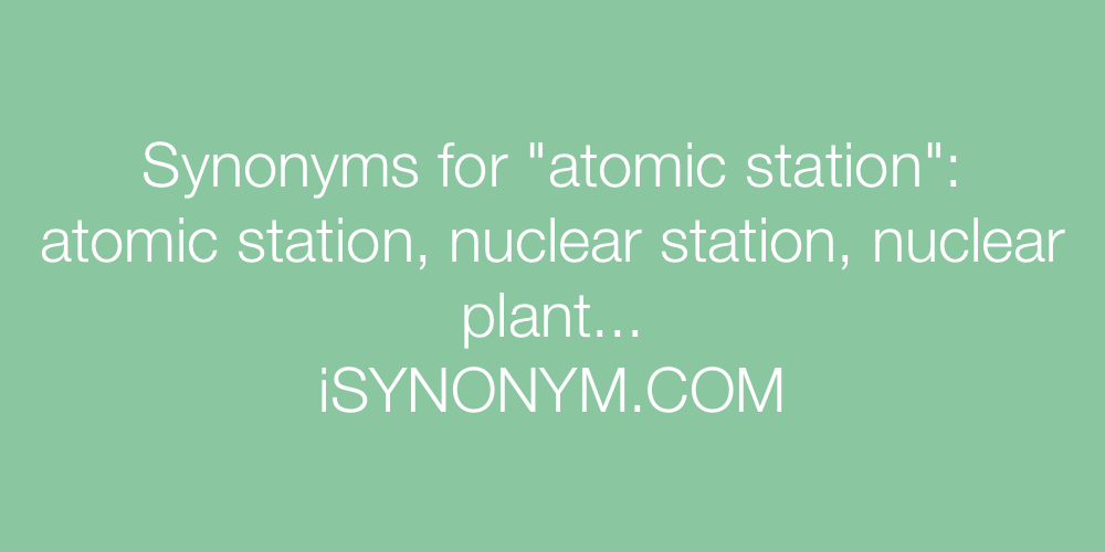 Synonyms atomic station