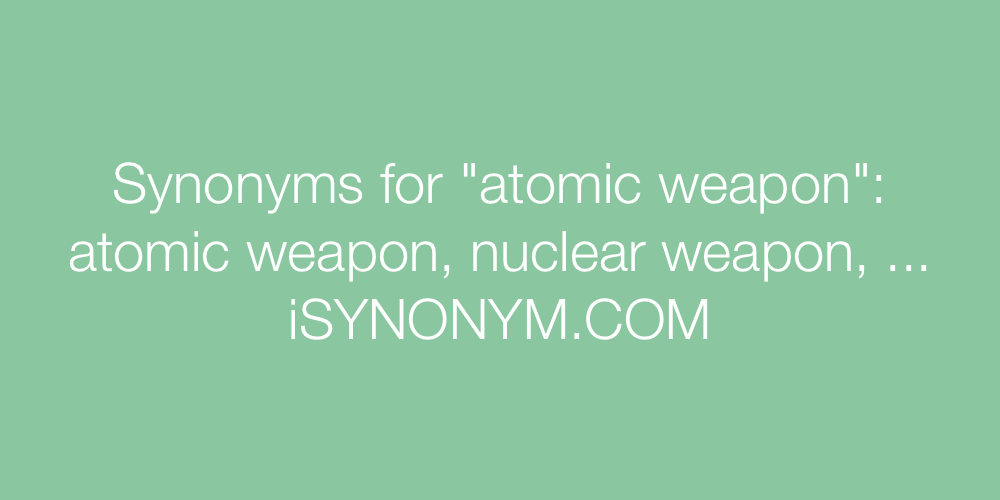 Synonyms atomic weapon