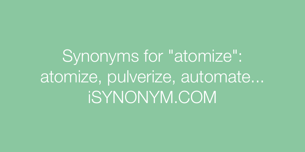 Synonyms atomize