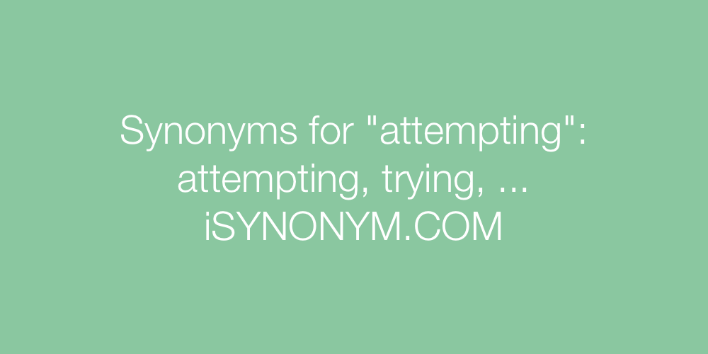 Synonyms attempting