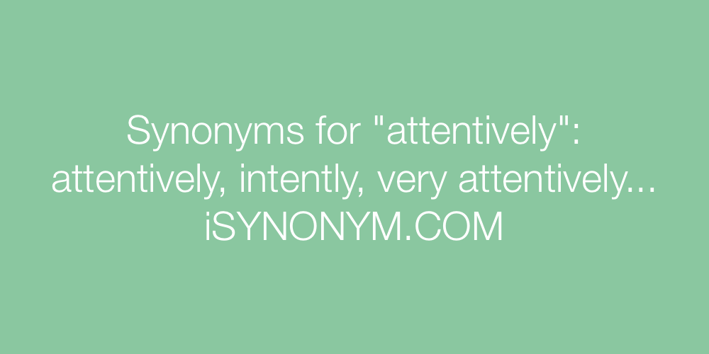 Synonyms attentively