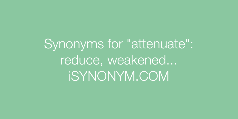 Synonyms attenuate