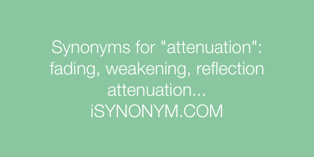 Synonyms attenuation
