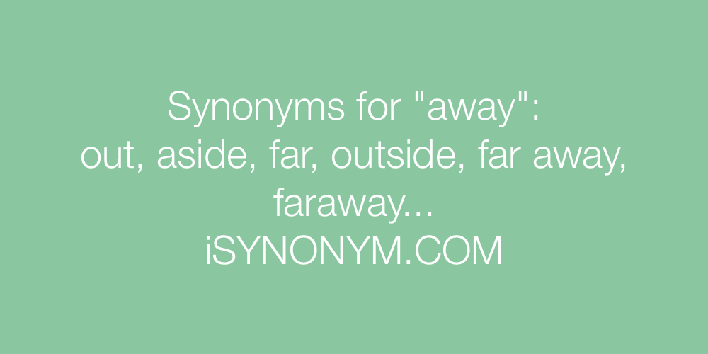 Synonyms for away | away synonyms - ISYNONYM.COM