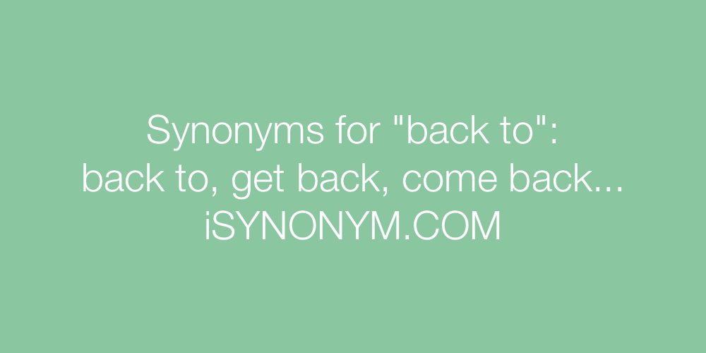 Synonyms back to