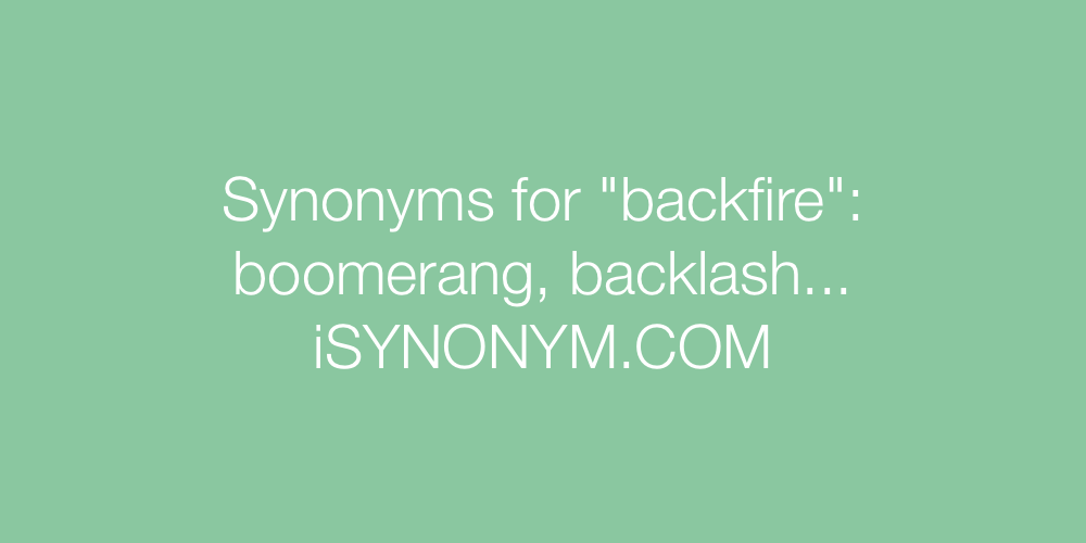 Synonyms backfire