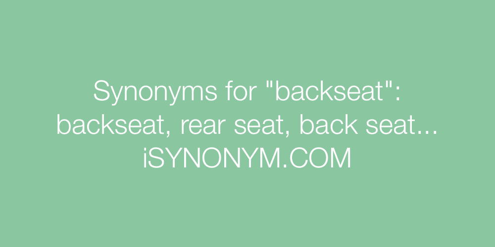 Synonyms backseat