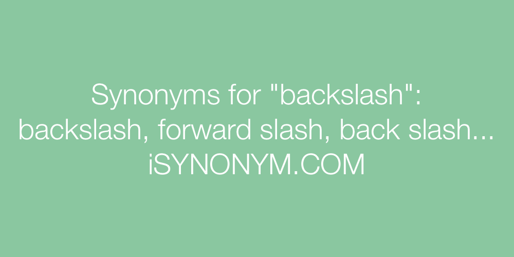 Synonyms backslash