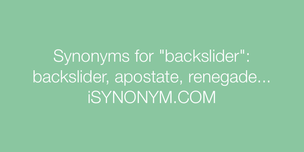 Synonyms backslider