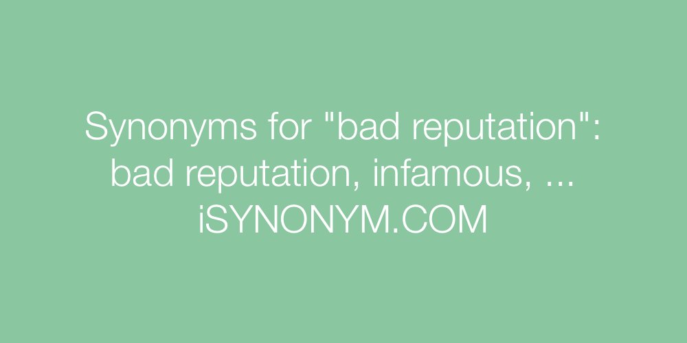 Synonyms bad reputation