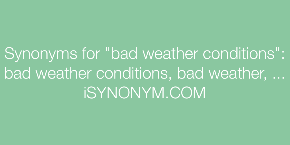 Synonyms bad weather conditions
