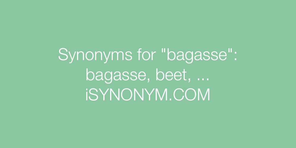 Synonyms bagasse