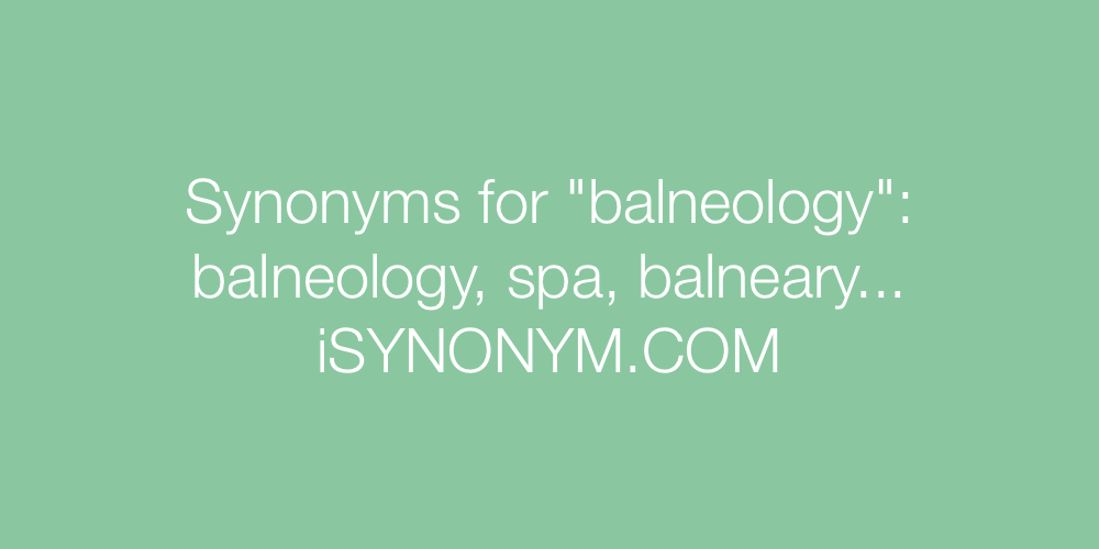 Synonyms balneology