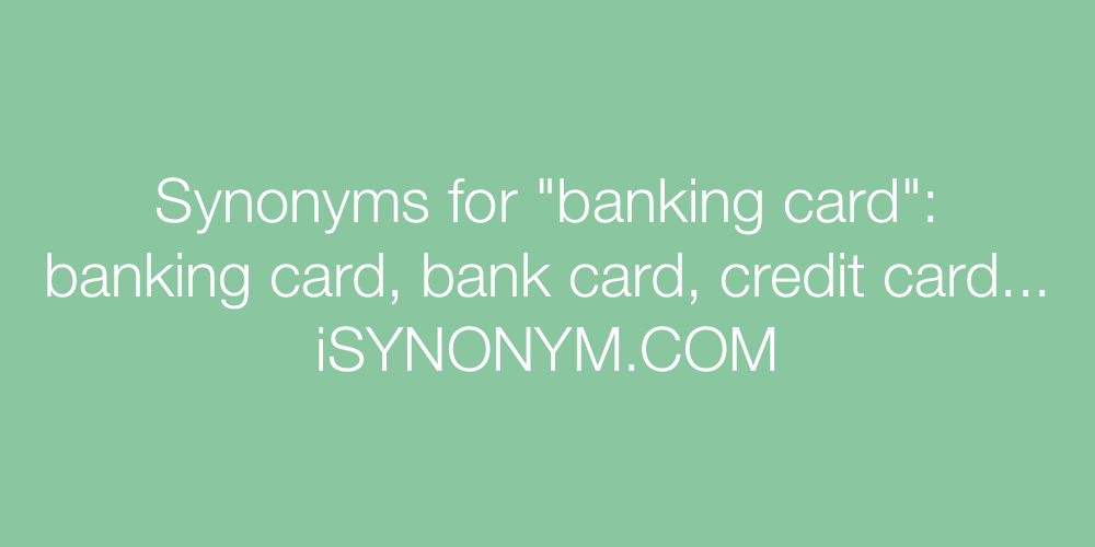 Synonyms banking card