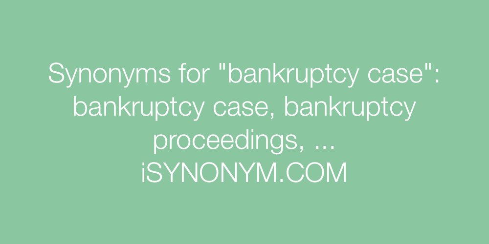 Synonyms bankruptcy case