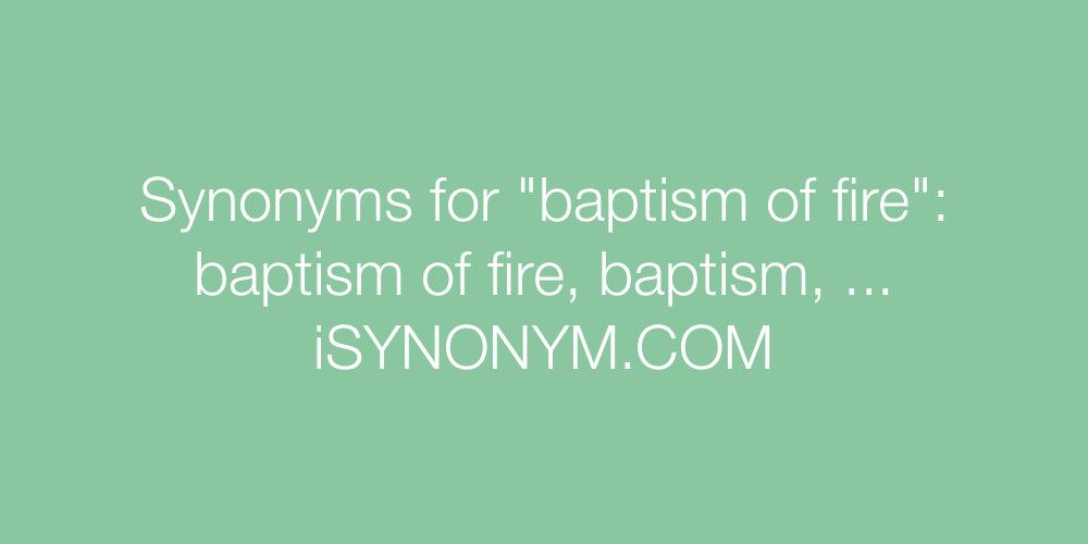 Synonyms baptism of fire