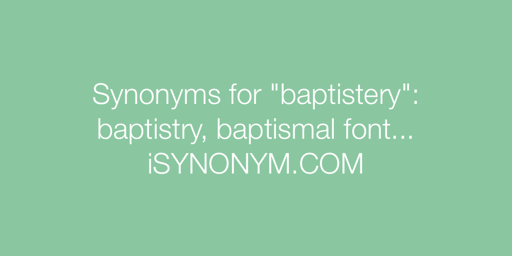 Synonyms baptistery