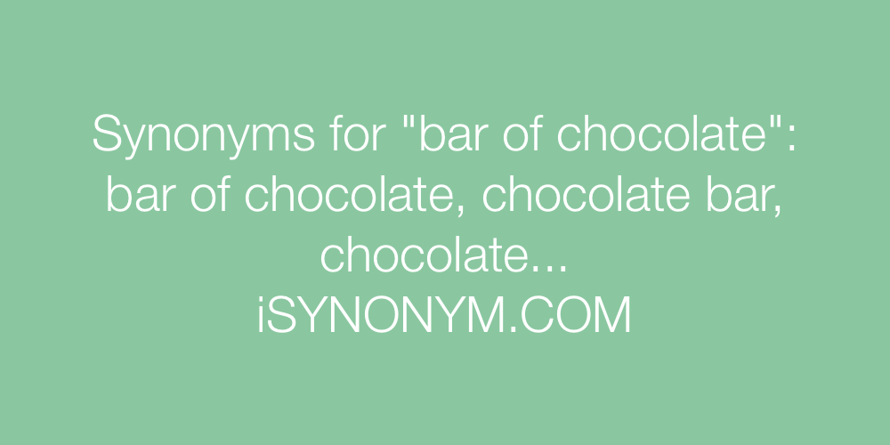 Synonyms bar of chocolate