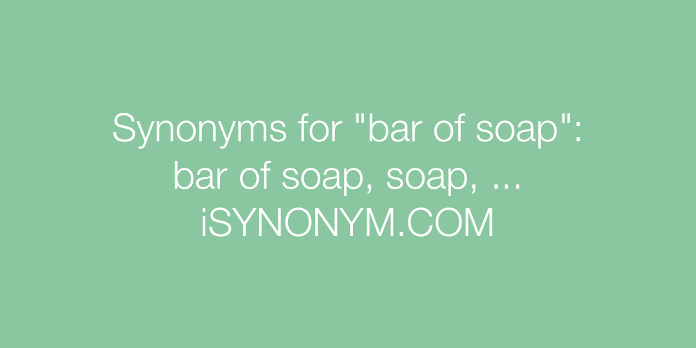 Synonyms bar of soap