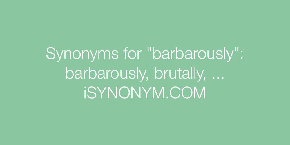 Synonyms barbarously