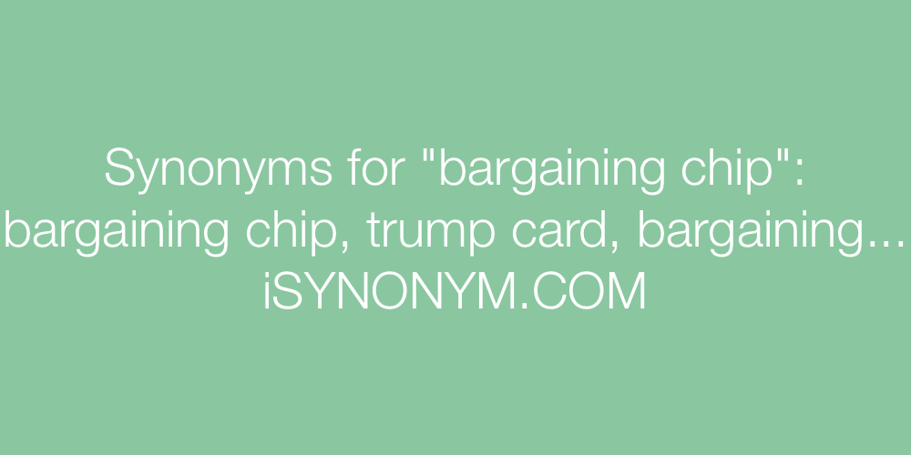 Synonyms bargaining chip