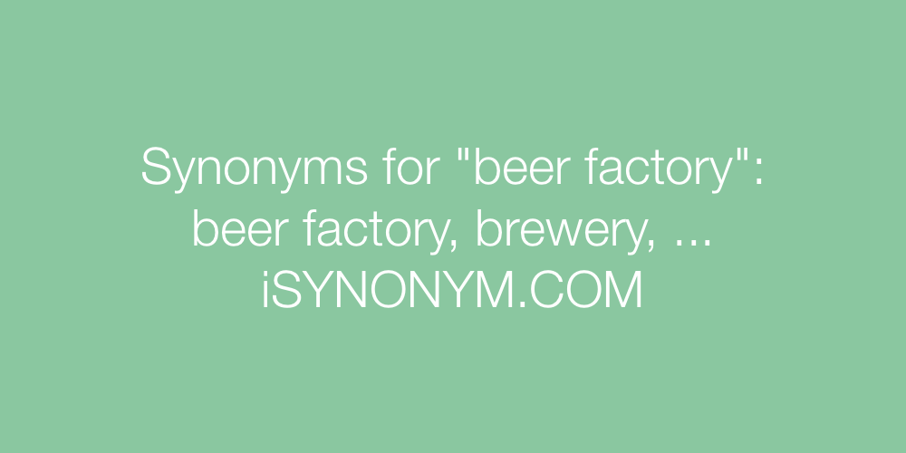 Synonyms beer factory