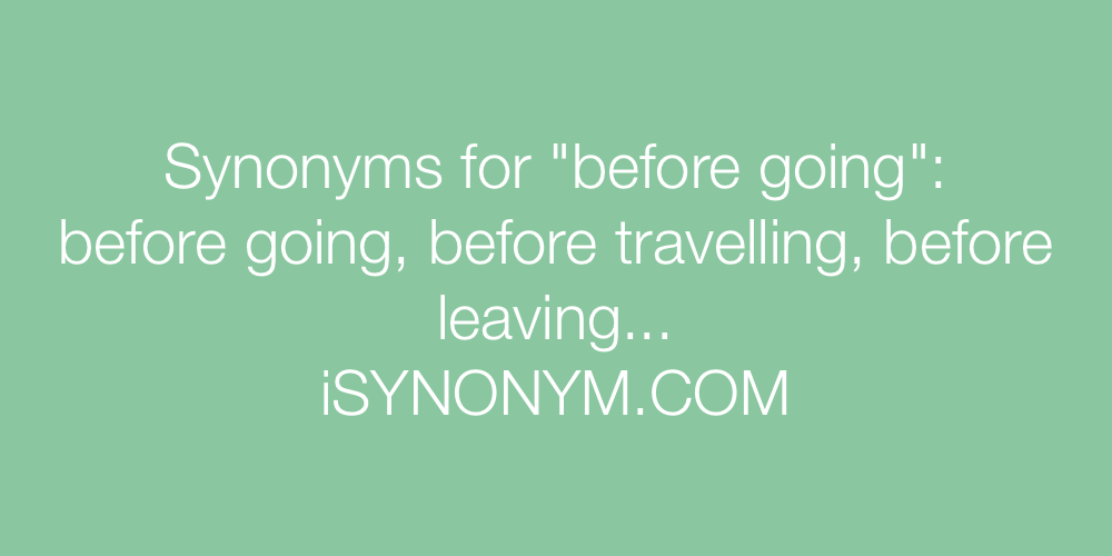 Synonyms before going