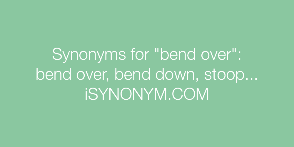 Synonyms for bend over | bend over synonyms - ISYNONYM COM