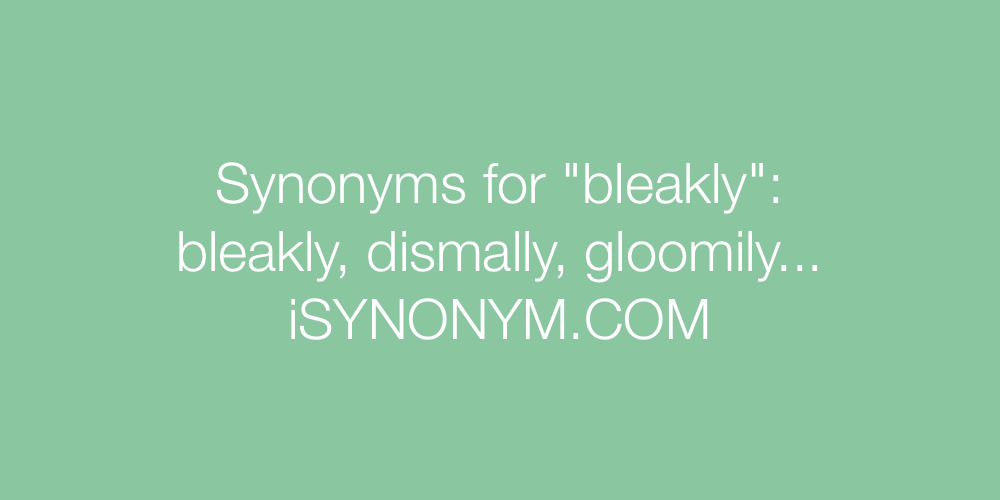 203 Words related to BLEAKLY, BLEAKLY Synonyms, BLEAKLY