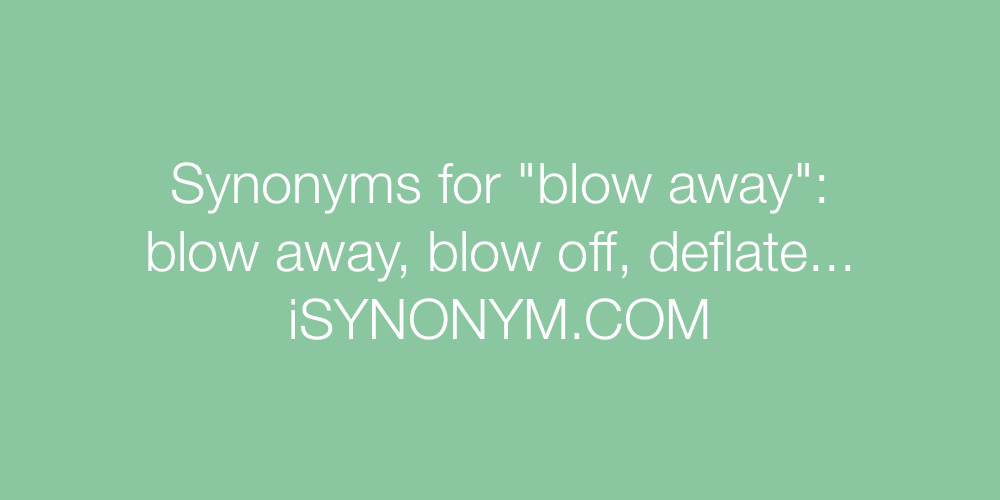 Synonyms blow away