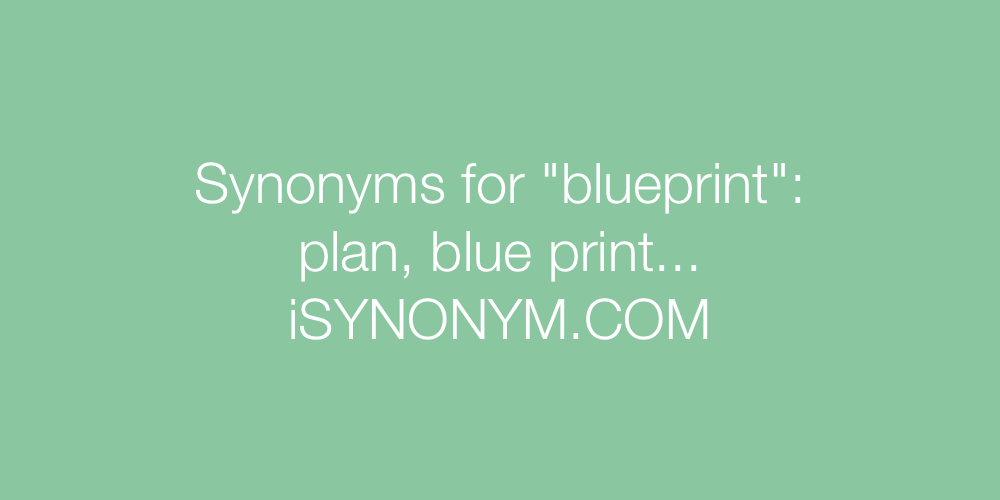 Synonyms for blueprint blueprint synonyms isynonym synonyms blueprint in the picture synonyms blueprint malvernweather Choice Image