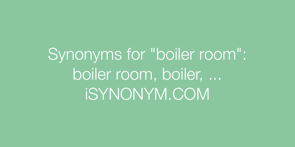 Synonyms boiler room