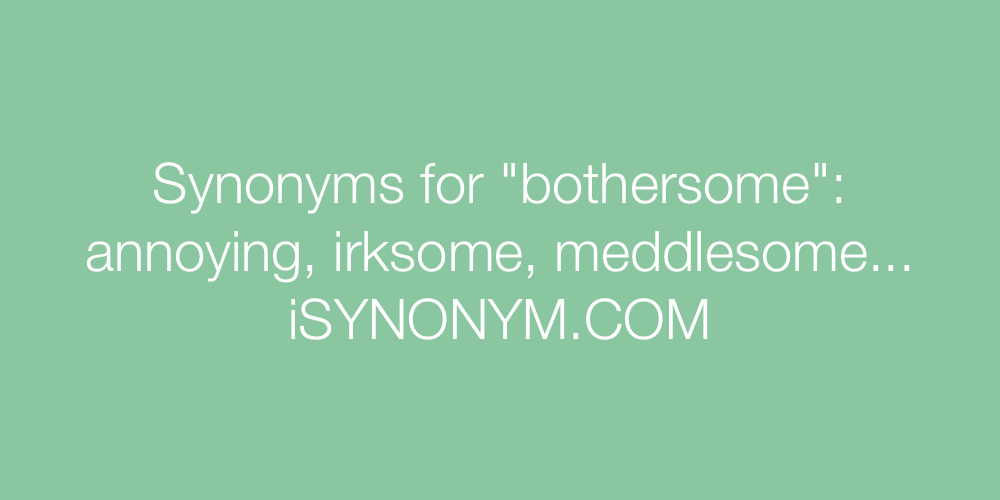 Synonyms for bothersome | bothersome synonyms - ISYNONYM.COM