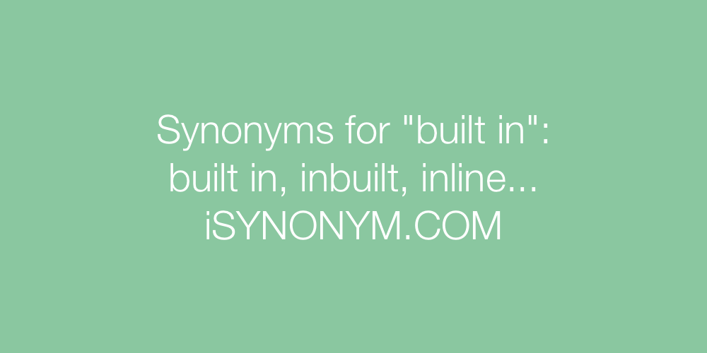 Synonyms For Built In Built In Synonyms Isynonym Com