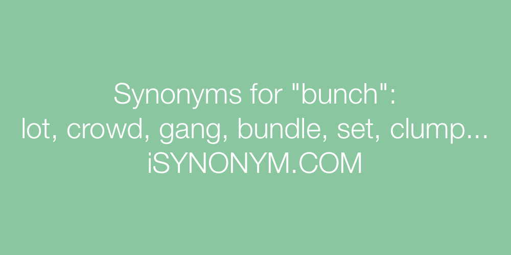 Synonyms for bunch | bunch synonyms - ISYNONYM.COM