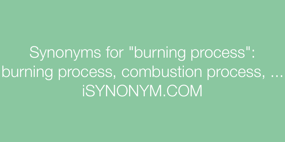 Synonyms burning process