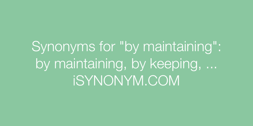 Synonyms by maintaining
