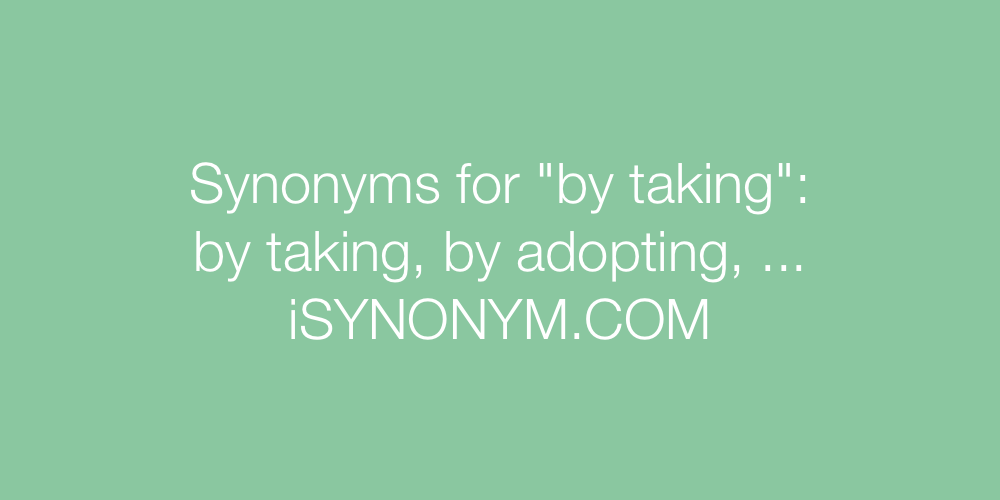 Synonyms by taking