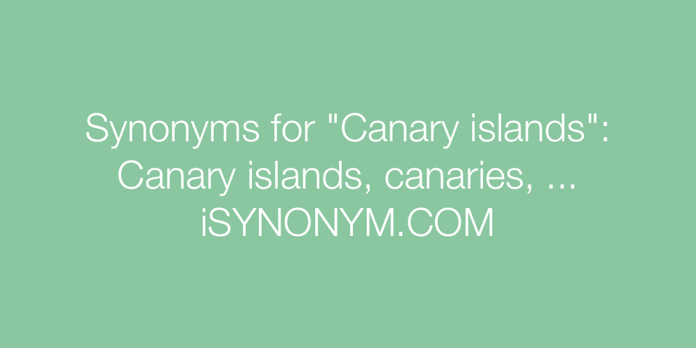 Synonyms Canary islands