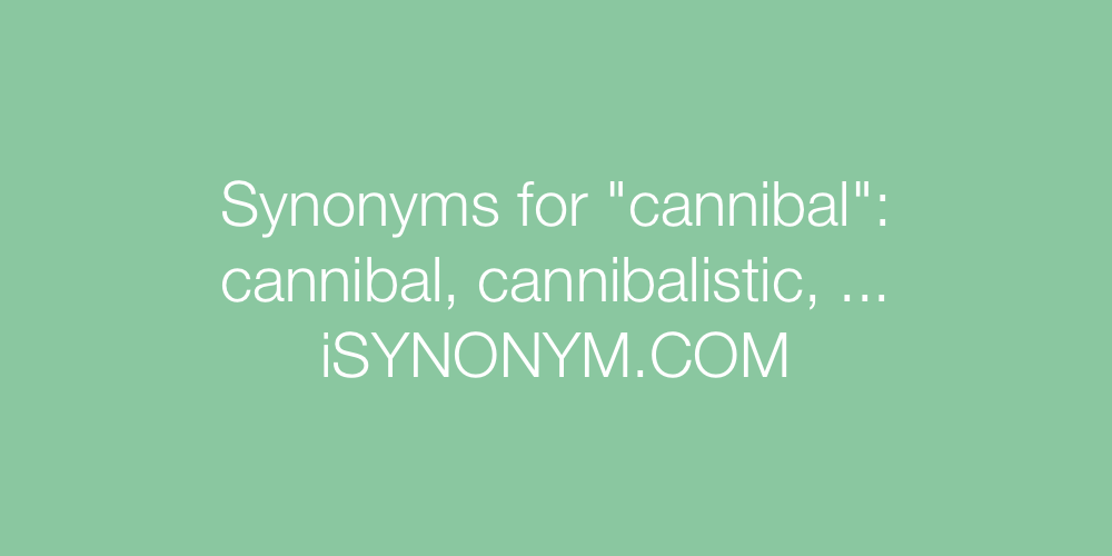 Synonyms cannibal